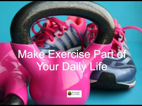 Why You Need to Make Exercise Part of Your Daily Life