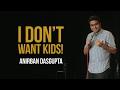 I Dont Want Kids   Anirban Dasgupta stand up comedy