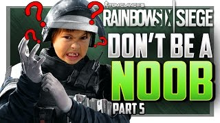5 THINGS ONLY NOOBS DO IN Rainbow Six Siege #5