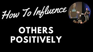How To Influence Others Positively