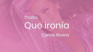 Thalía, Carlos Rivera   Qué Ironía (Letra)