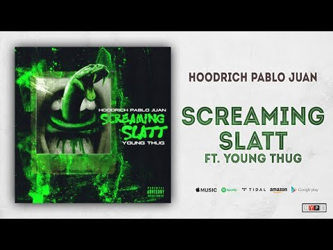 "Hoodrich Pablo Juan – ""Screaming Slatt"" Ft. Young Thug"