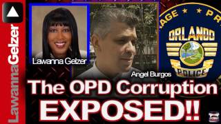 The Orlando Police Department Angel Burgos Corruption Cover-up Exposed!