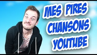 MES PIRES CHANSONS YOUTUBE