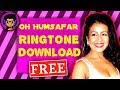 Neha Kakkar Oh Humsafar Ringtone Download