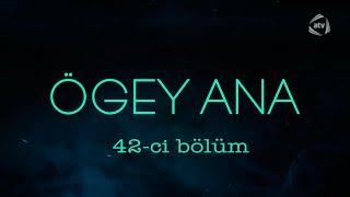 Ögey ana (42-ci bölüm)