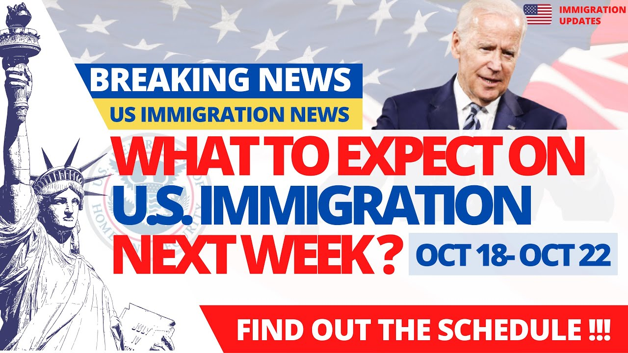 What to Expect On United States Immigration Next Week (Oct 18 - Oct 22)? United States Immigration Events Schedule. thumbnail