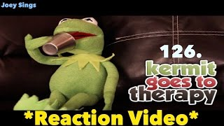126. Kermit Goes To Therapy *REACTION VIDEO*