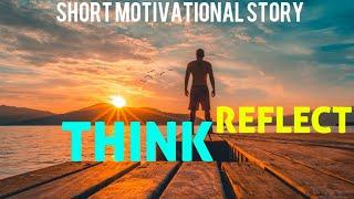 Think And Reflect   Motivational Story   Short Story #38   English   Minutes Of Motivation