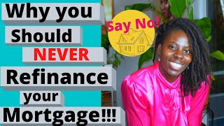 """Why to """"NEVER EVER"""" Refinance a Mortgage!?"""