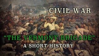 """Civil War - Union Army """"The Vermont Brigade"""" - A Short History"""