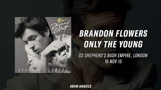 Brandon Flowers - Only The Young - Shepherd's Bush - 16/11/15