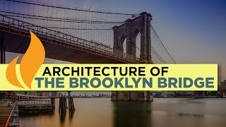 Brooklyn Bridge | History Of Architectural Design | Worlds Greatest Structures