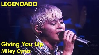 Miley Cyrus - Giving You Up [LEGENDADO]