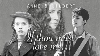 Anne & Gilbert [If thou must love me...]
