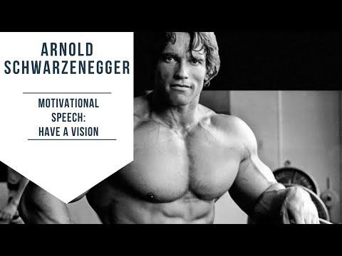 Arnold Schwarzenegger Motivational Speech Have A Vision