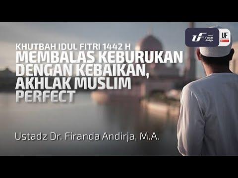 Khutbah Idul Fitri 1442 H – Membalas Keburukan Dengan Kebaikan, Akhlak Muslim Perfect