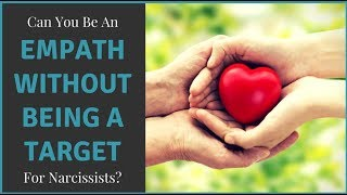 Can You Be An Empath Without Being A Target For Narcissists?