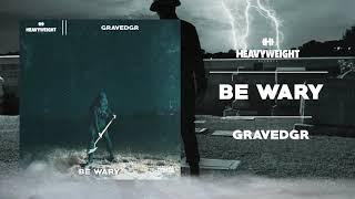 GRAVEDGR - BE WARY