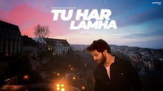 Tu Har Lamha - Unplugged Cover | Piyush Shankar | Khamoshiyan | Arijit Singh