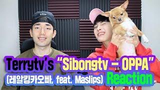 TERRYTV reacts SIBONGTV - OPPA (레알 킹카 오빠) M/V (Feat. MASLIPS)