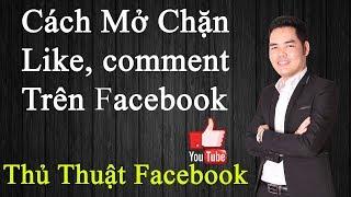 Hướng dẫn mở chặn like và comment facebook