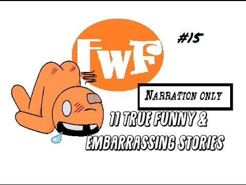 11 True Fun and Embarrassing Stories Narration Only FwF#15