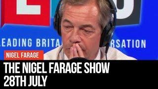 The Nigel Farage Show | LIVE Radio Debate - 28th July | LBC
