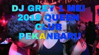 DJ GREY 1 MEI 2019 QUEEN CLUB PEKANBARU-DJ PANAS