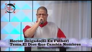 EL DIOS QUE CAMBIA NOMBRE HECTOR EL EX FATHER