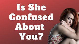 How to Tell If a Girl is Confused About Her Feelings for You