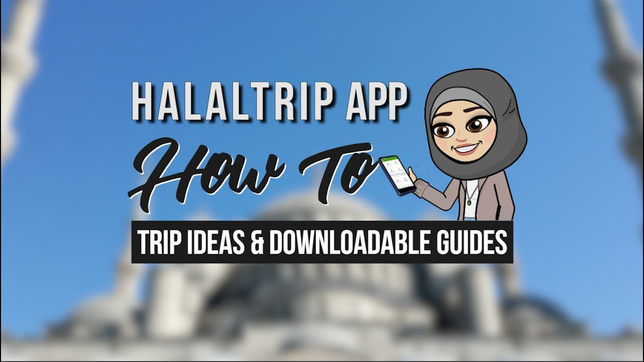 Use the HalalTrip Mobile App for Muslim-Friendly Trip Ideas and Travel Guides [Video]