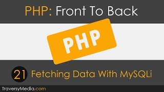 PHP Front To Back [Part 21] - Fetching Data With MySQLi