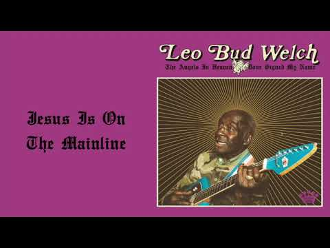 Leo Bud Welch - Jesus Is On The Mainline [Official Audio] online metal music video by LEO