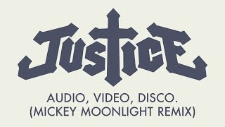 Justice - Audio, Video, Disco. (Mickey Moonlight Remix)