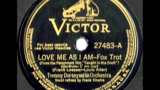 Love Me As I Am by Tommy Dorsey's Orchestra with Frank Sinatra on 1941 Victor 78.