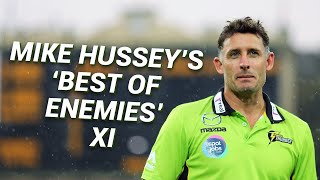 Mike Hussey names his 'Best of Enemies' XI | The Unplayable Podcast