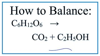 How To Balance C6H12O6 = CO2 + C2H5OH  (Sugar Fermenting To Give Ethanol)