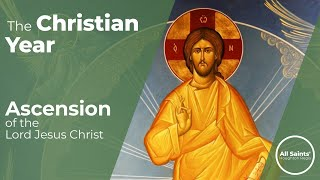 What is the Ascension of Jesus Christ to Heaven? - Reflections on the Christian Year