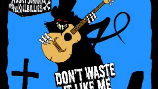 Angry Johnny And The Killbillies-Don't Waste It Like Me