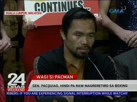 [GMA]  24 Oras: Sen. Pacquiao, hindi pa raw magreretiro sa boxing