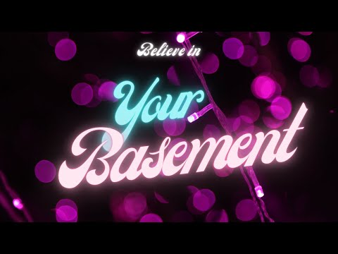Believe in Your Basement!