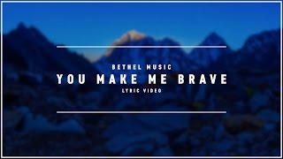 BETHEL MUSIC - You Make Me Brave (Lyric Video)