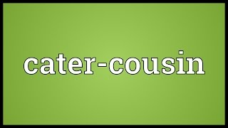 Cater-cousin Meaning