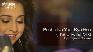 Pucho Na Yaar Kya Hua (The Unwind Mix) by Prajakta Shukre