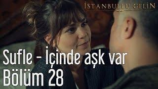 İstanbullu Gelin 28. Bölüm - Sufle - İçinde Aşk Var