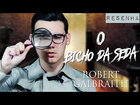 RESENHA: O Bicho-da-Seda de Robert Galbraith