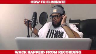 HOW TO ELIMINATE WACK RAPPERS FROM RECORDING