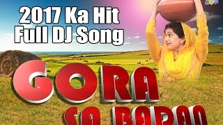 GORA SA BADAN // Latest Haryanvi Song 2017 // Alka Films // Full Dj Song