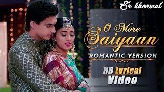 O More Saiyaan_Romantic Version_ HD Lyrical Video_Yeh Rishta Kya Kehlata Hai_ Kaira_New Song